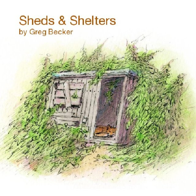 Sheds &amp; Shelters by Greg Becker