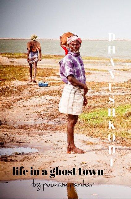 Dhanushkodi : Life in a ghost town