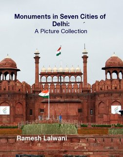 Monuments in Seven Cities of Delhi: A Picture Collection 