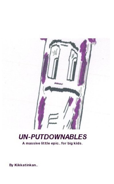 UN-PUTDOWNABLES A massive little epic.. for big kids.