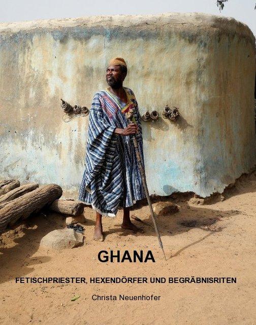 GHANA FETISCHPRIESTER, HEXENDÖRFER UND BEGRÄBNISRITEN