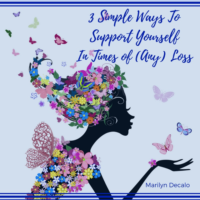 3 Simple Ways To Support Yourself In Times of (Any) Loss