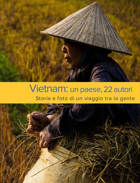 Vietnam: un paese, 22 autori.  Storie e foto di un viaggio tra la gente