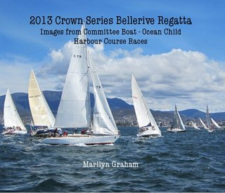 2013 Crown Series Bellerive Regatta Images from Committee Boat - Ocean Child Harbour Course Races Marilyn Graham