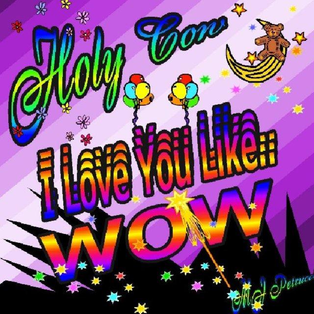 I Love You Like Wow!