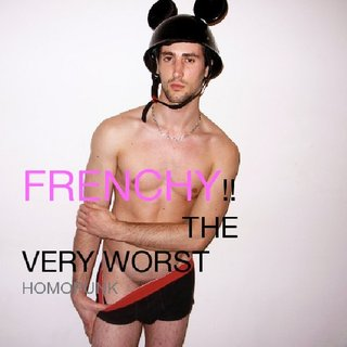 FRENCHY!! THE VERY WORST