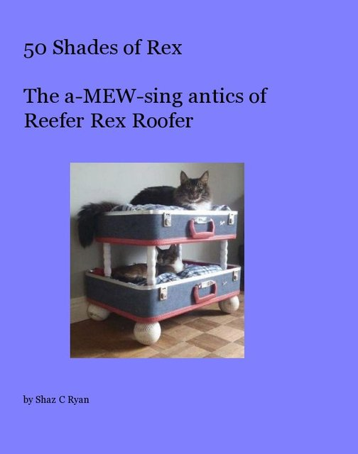 50 Shades of Rex The a-MEW-sing antics of Reefer Rex Roofer