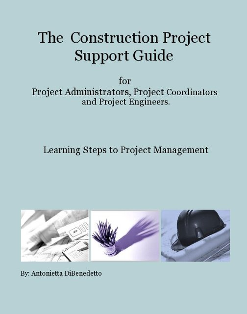 The Construction Project Support Guide for Project Administrators, Project Coordinators and Project Engineers.