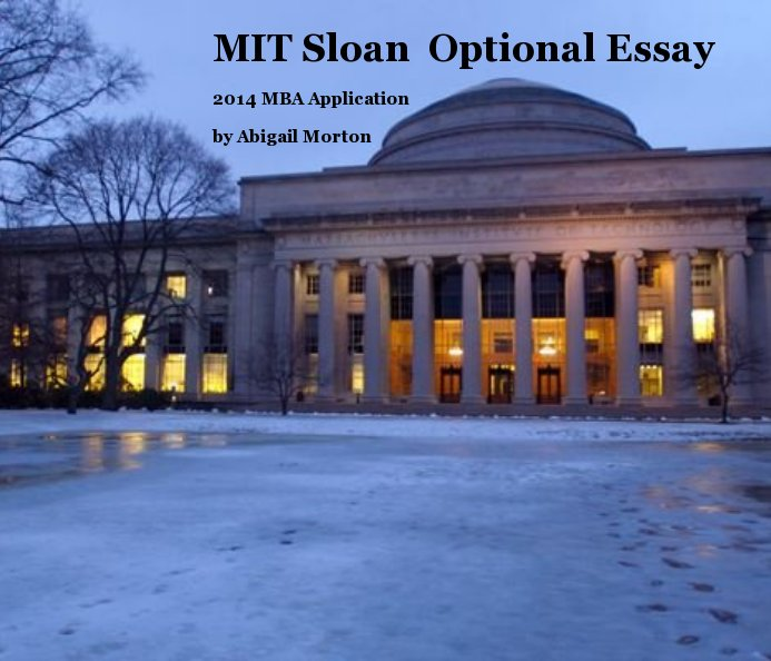 mit sloan mba essays 2014 The mit sloan essay that landed me on the wait list by: august 28, 2014 mba sloan application essay, mit sloan mba essay question, sample business school.