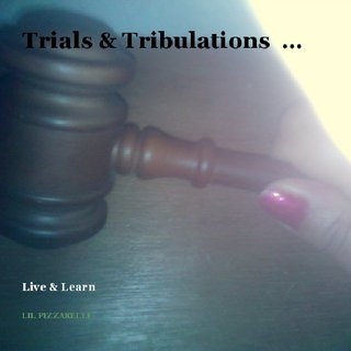 Trials &amp; Tribulations ...