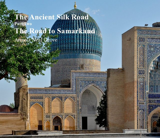 The Ancient Silk Road: The Road to Samarkand