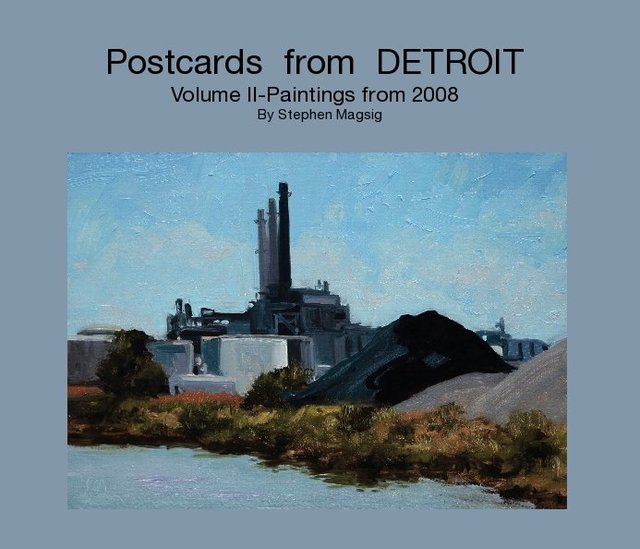 Postcards from DETROIT Volume II-Paintings from 2008 By Stephen Magsig