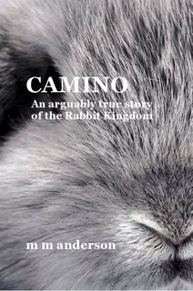CAMINO An arguably true story of the Rabbit Kingdom