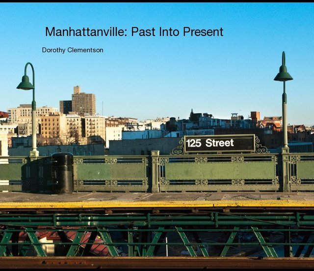 Manhattanville: Past Into Present Dorothy Clementson