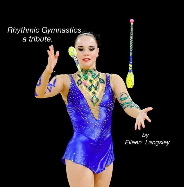 Rhythmic Gymnastics a tribute. by Eileen Langsley