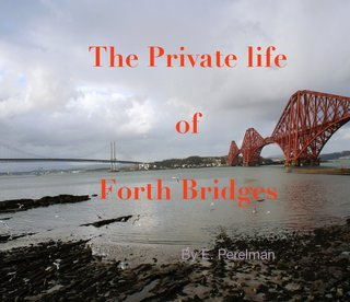 The Private life of Forth Bridges