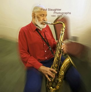 Paul Slaughter Jazz Photographs 1969 - 2010