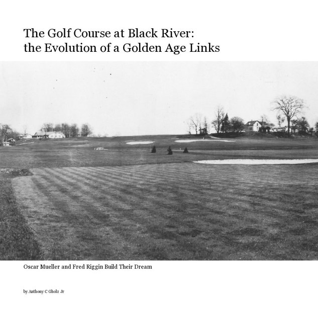The Golf Course at Black River: the Evolution of a Golden Age Links