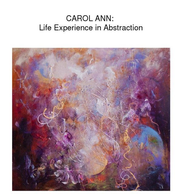 CAROL ANN: Life Experience in Abstraction