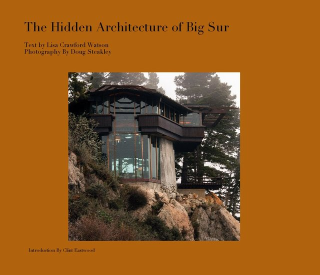 The Hidden Architecture of Big Sur Text by Lisa Crawford Watson Photography By Doug Steakley