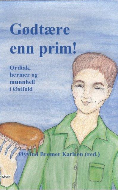 Gødtære enn prim! Ordtak, hermer og munnhell i Østfold