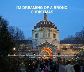 I&#x27;M DREAMING OF A BRONX CHRISTMAS Memories of Belmont, the Bronx Zoo and the New York Botanical Garden at the Holidays By Aurelio Zucco and Augusto Zucco