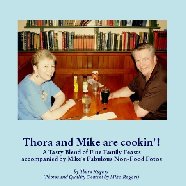 Thora and Mike are cookin'! A Tasty Blend of Fine Family Feasts accompanied by Mike's Fabulous Non-Food Fotos