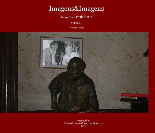 Imagens&Imagens Fotos e Texto: Paulo Horta Volume I Primeira Edição
