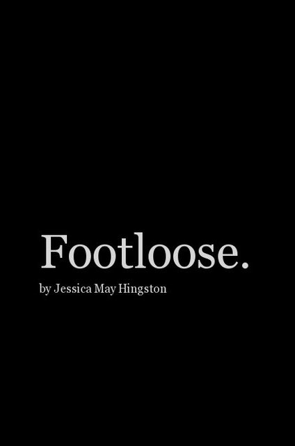 Footloose. by Jessica May Hingston