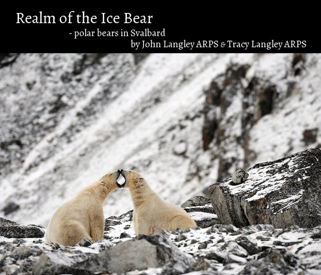 Realm of the Ice Bear - polar bears in Svalbard by John Langley ARPS & Tracy Langley ARPS