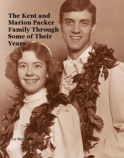 The Kent and Marion Packer Family Through Some of Their Years