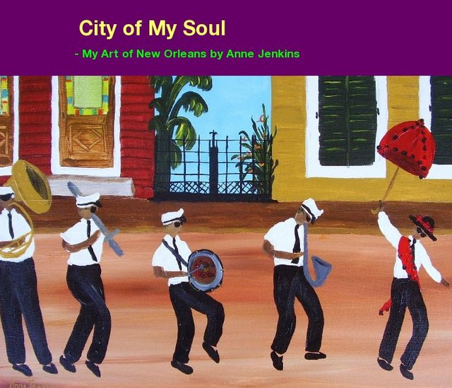 City of My Soul - My Art of New Orleans by Anne Jenkins