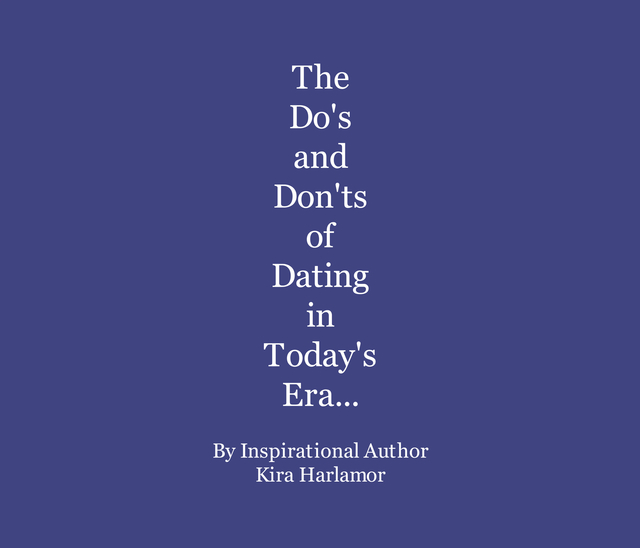 The Do's and Don'ts of Dating in Today's Era