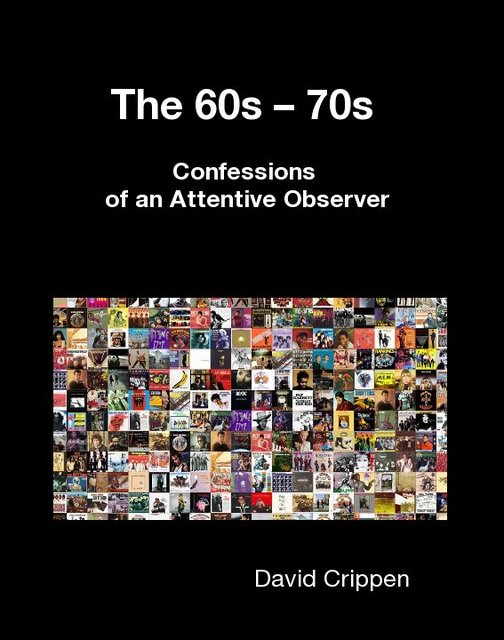 The 60s – 70s Confessions of an Attentive Observer