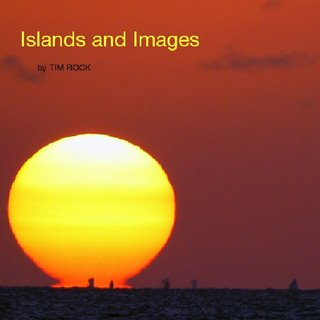Islands and Images by TIM ROCK