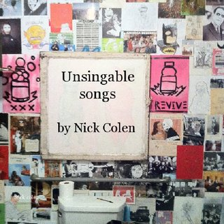 Unsingable songs by Nick Colen