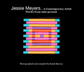 Jessie Meyers.... A Contemporary Artist Works from 1962-present Photographed and compiled by Randi Marcus book cover