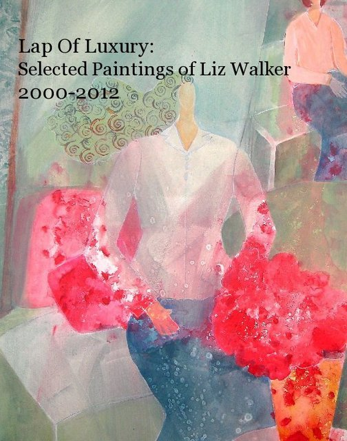 Lap Of Luxury: Selected Paintings of Liz Walker 2000-2012