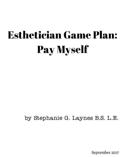 Esthetician Game Plan: Pay Myself