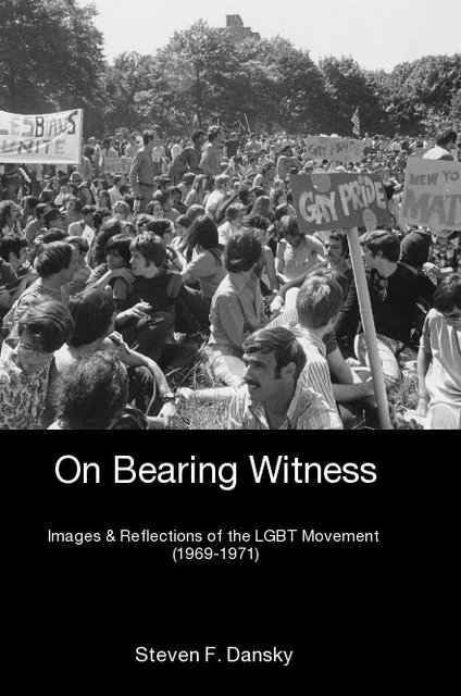 On Bearing Witness Images & Reflections of the LGBT Movement (1969-1971)