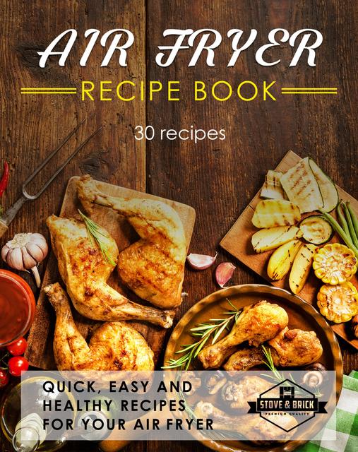 Air Fryer Recipe Book Ebook By Stove Amp Brick Blurb Books