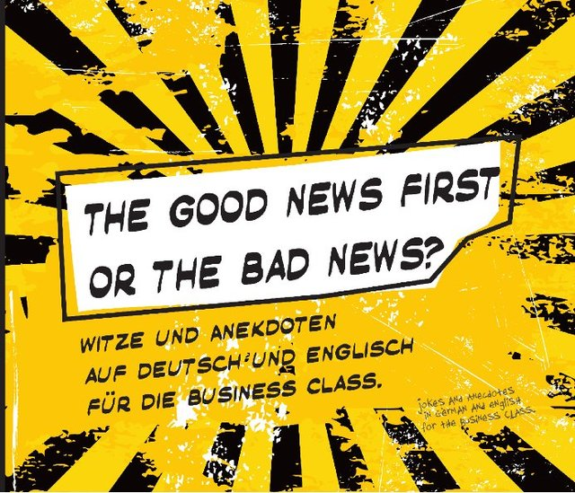 The Good News First or The Bad News?