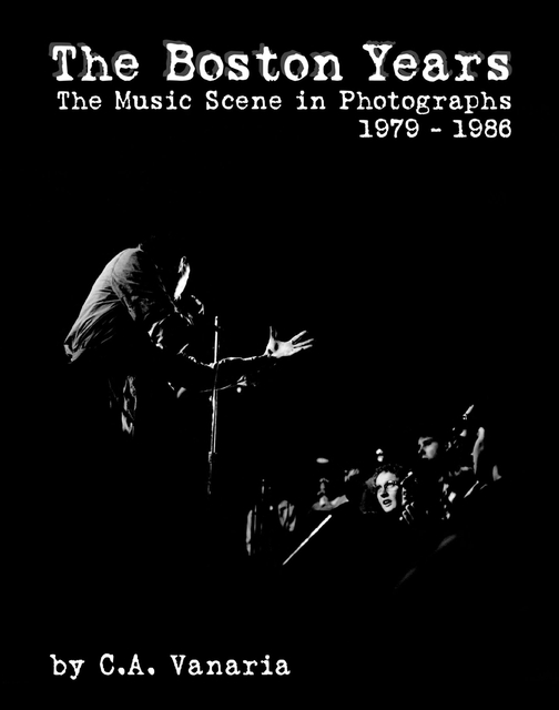 The Boston Years: The Music Scene in Photographs 1979-1986