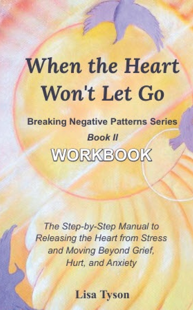 Breaking Negative Patterns II: When the Heart Won't Let Go Workbook Ebook