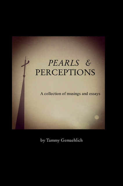 PEARLS and PERCEPTIONS A collection of musings and essays