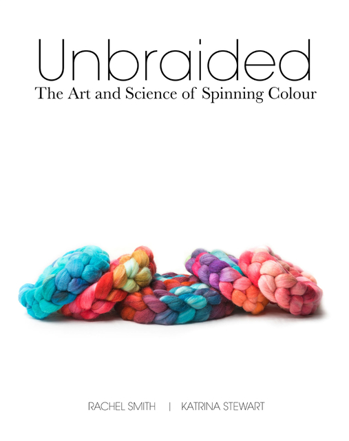 Unbraided: The Art & Science of Spinning Colour