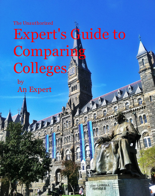The Unauthorized Expert's Guide to Comparing Colleges
