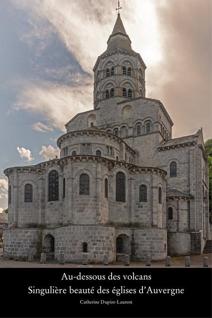 Au-dessous des volcans Singulière beauté des églises d'Auvergne