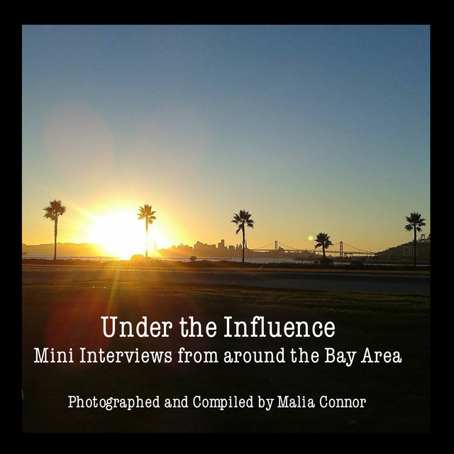 Under the Influence Mini Interviews from around the Bay Area