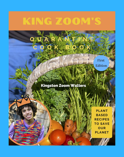 King Zoom's Quarantine Cook Book: Plant Based Recipes To Save Our Planet
